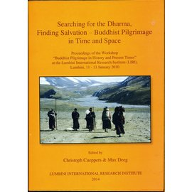 LIRI Searching for the Dharma, Finding Salvation - Buddhist Pilgrimage in Time and Space, by Christoph Cüppers & Max Deeg