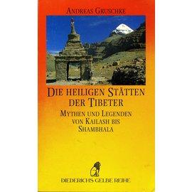 Diederichs Gelbe Reihe Die Heiligen Stätten der Tibeter: Mythen und Legenden von Kailash bis Shambhala, von Andreas Gruschke
