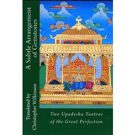 A Subtle Arrangement of Gemstones: Two Upadesha Tantras of the Great Perfection, trnsl. by Christopher Wilkinson
