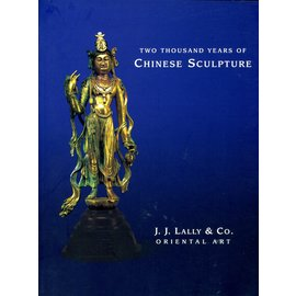 J.J. Lally & Co. Two Thousand Years of Chinese Sculpture, by J.J. Jally