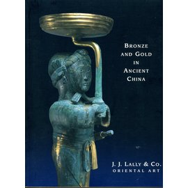 J.J. Lally & Co. Bronze and Gold in Ancient China, by J.J. Lally