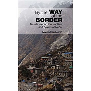 Vajra Publications By the Way of the Border: Travels around the frontiers and Beyuls of Nepal, by Maximilian Morch