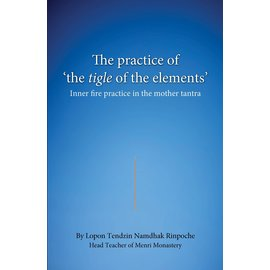 "Vajra Publications The Practice of ""theTigle of the Elements"", by Lopon Tendzin Namdhak Rinpoche"