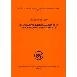 Wiener Studien zur Tibetologie und Buddhismuskunde Dharmakirti sur les Mantra et la perception du supra-sensible, par Vincent Eltschinger