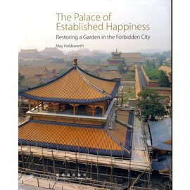 Forbidden City Publishing House The Palace of Established Happiness: Restoring a Garden in the Forbidden City, by May Holdsworth
