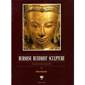 White Lotus Publications Burmese Buddhist Sculpture: The Johan Möger Collection, by Otto Karow