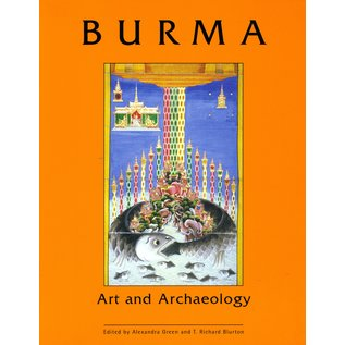 The British Museum Press Burma: Art and Archaeology, by Alexandra Green and T. Richard Burton
