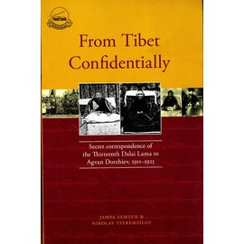 Library of Tibetan Works and Archives From Tibet Confidenially: Secret Correspondence of the Thirteenth Dalai Lama and Agvan Dorzhiev,, by  Jampa Samten and Nikolay Tsyrempilov