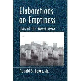 Princeton University Press Elaborations on Emptiness: Uses of the Heart sutra, by Donald S. Lopez,jr.