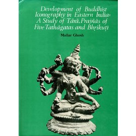 Munshiram Manoharlal Publishers Development of Buddhist Iconography in Eastern India: A Study of Tara, Prajnas od the five Tathagathas and Bhrikuti, by Mallar Ghosh