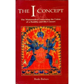 Vajra Publications The I Concept: The Mahamudra Concerning the Union of a Buddha and his Consort, by Bodo Balsys