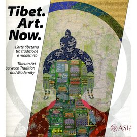 ASIA onlus Tibet. Art. Now.: Tibetan Art between Tradition and Medernity, by Andrea dell'Angelo, Filippo Lunardi and Paola Vanzo