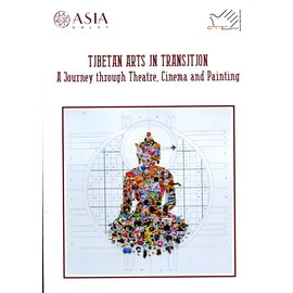 ASIA onlus Tibetan Art in Transition: A Journey through Theatre, Cinema and Painting, By Andrea dell'Angelo, Mara Matta