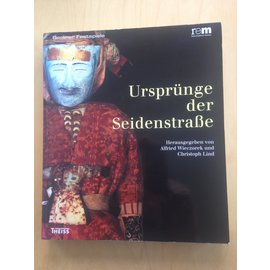 Reiss-Engelhorn-Museen Ursprünge der Seidenstrasse , von Alfried Wieczorek und Christoph Lind
