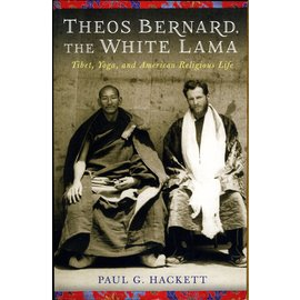 Columbia University Press Theos Bernard, The White Lama, by Paul G. Hackett