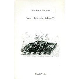 Garuda Verlag Dann ... Bitte eine Schale Tee, von Matthias S. Hartmann