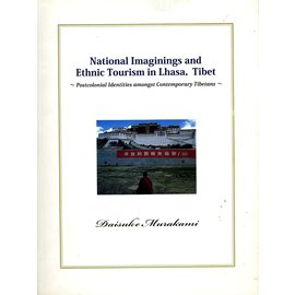 Vajra Publications National Imaginings and Ethnic Tourism in Lhasa, Tibet, by Daisuke Murakami