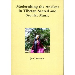 Dept of Music Sheffield Modernising the Ancient in Tibetan Sacred and Secular Music, by Jon Lawrence