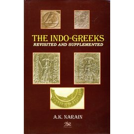 B.R. Publishing Corporation The Indo-Greeks revisited and supplemented, by A.K. Narain