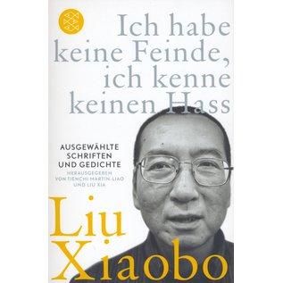 Fischer Taschenbuch Ich habe keine Feinde, ich kenne keinen Hass: ausgewählte Schriften und Gedichte von Liu Xiaobo