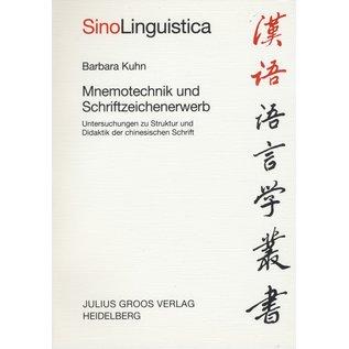 Julius Groos Verlag Mnemotechnik und Schriftzeichererwerb: Untersuchungen zu Struktur und Didaktik der Chinesischen Schrift, von Barbara Kuhn