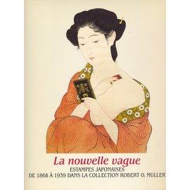 Fondation de l'hermitage La nouvelle vague: Estampes japonais de 1868  a 1939 dans la collection Robert O. Muller