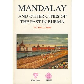 White Lotus Publications Mandalay and other Cities of the Past in Burma, by V.C. Scott O'Connor