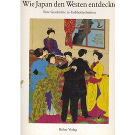 Belser Verlag Wie Japan den Westen entdeckte: eine Geschichte in Farbholzschnitten, von Gerhard Dambmann