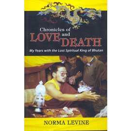 Vajra Publications Chronicles of Love and Death: My Years with the lost spiritual King of Bhutan, by Norma Levine