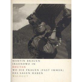Waldgut Verlag Irgendwo in Bhutan: Wo Frauen (fast immer) das  Sagen haben, von Martin Brauen