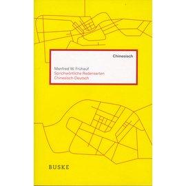 Helmut Buske Verlag Chinesisch: Sprichwörtliche Redensarten chinesisch-deutsch, von Manfred W. Frühauf