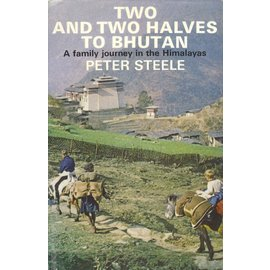 Hodder and Stoughton London Two and Two Halves to Bhutan: A Family Journey in the Himalayas, by Peter Steele