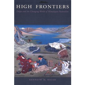 Columbia University Press High Frontiers: Dolpo and the Changing World of Himalayan Pastoralists, by Kenneth M. Bauer