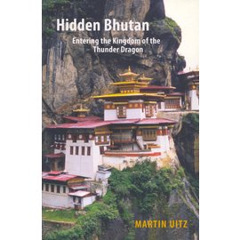 Armchair Traveller Hidden Bhutan: Entering the Kingdom of the Thunder Dragon, by Martin Uitz