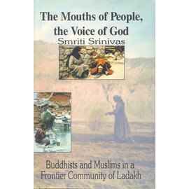 Oxford University Press The Mouths of People - The Voice of God: Buddhists and Muslims in a Frontier Community of Ladakh, by Smriti Srinavas