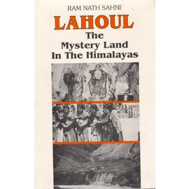 Indus Publishing Company New Delhi Lahoul the mystery Land in the Himalayas, by Ram Nath Sahni