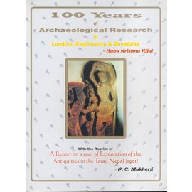 S.K. International Publishing House Kathmandu 100 Years of Archaeological Research in Lumbini, Kapilavastu & Devadaha, by Babu Krishna Rijal