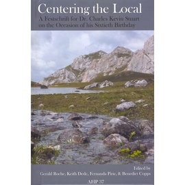 AHP Centering the Local: A Festschrift for Dr. Charles Kevin Stuart, by Gerald Roche, Keith Dede, Fernanda Pirie, Benedict Copps