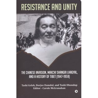 Notion Press Resistance and Unity, The Chinese Invasion, Makchi Shangri Lhagyal, and a History of Tibet (1947-1959) by Tashi Gelek, Dorjee Damdul and Tashi Dhondup
