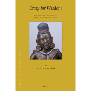 Brill Crazy for Wisdom, The Making of a Mad Yogin in 15th Century, by Stefan Larson
