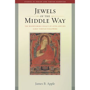 Wisdom Publications Jewels of the Middle Way, The Madhyamaka Legacy of Asisa and his Early Tibetan Followers, by James B. Apple