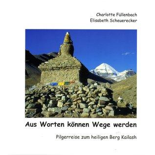 Eigenverlag Aus Worten können Wege werden,, Pilgerreise zum Heiligen Berg Kailash, von Charlotte Füllenbach und Elisabeth Scheurecker