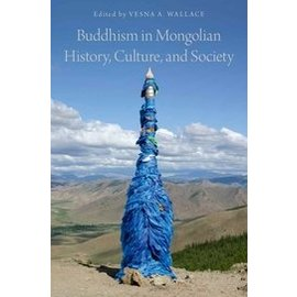 Oxford University Press Buddhism in Mongolian History, Culture and Society, by Vesna A. Wallace