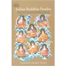 Library of Tibetan Works and Archives Indian Buddhist Pundits from the Garland of Buddhist History, by Lobsang N. Tsonawa