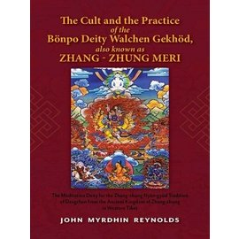 Vajra Publications The Cult and the Practice of the Bonpo Deity Walchen Gekhod also known as Zhang Zhung Meri, by	John Myrdhin Reynolds