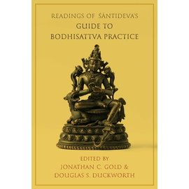 Columbia University Press Readings of Shantideva's Guide to Bodhisattva Practice, by Jonathan C. Gold and Douglas S. Duckworth