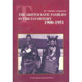 China Intercontinental Press The Aristocratic Families in Tibetan History 1900-1951, by Tsering Yangdzom