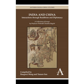 Anthem Press India and China: Interactions through Buddhism and Diplomacy, by Bangwei Wang and Tansen Sen