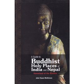 Vajra Publications A Guide to Buddhist Holy Places of India and Nepal, by John Tosan McKinnon