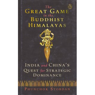 Vintage The Great Game in the Buddhist Himalayas, India and China's Quest and Strategic Dominance, by Phunchok Stobdan